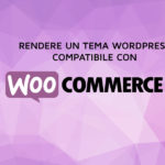 Rendere un tema WordPress compatibile con Woocommerce