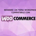 Rendere un tema WordPress compatibile con Woocommerce