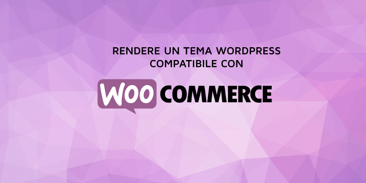 Come rendere un tema WordPress compatibile con Woocommerce Plugin