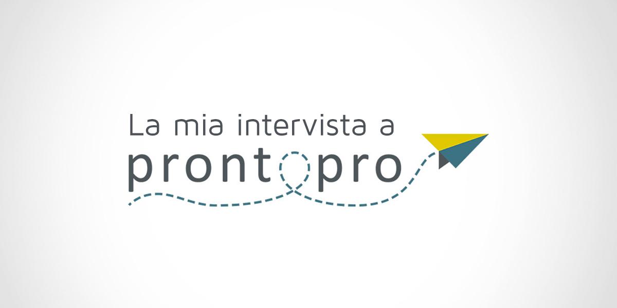 Una piacevole intervista a ProntoPro in cui parlo delle mie esperienze e della mia storia.