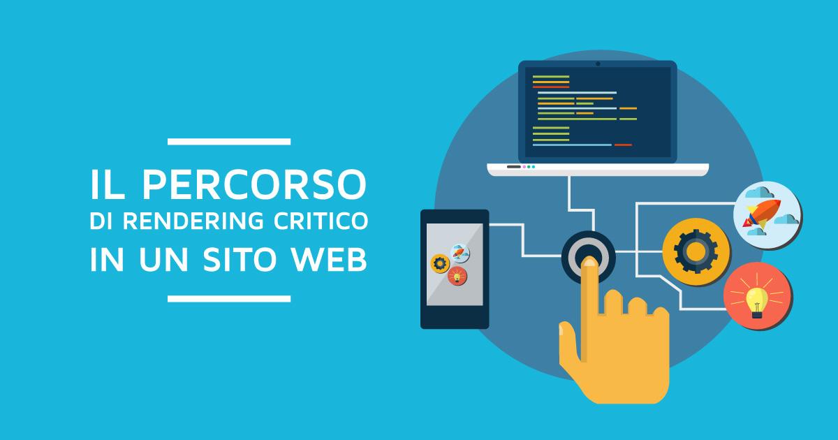 Il percorso di rendering critico in un sito web e la sua ottimizzazione lato mobile