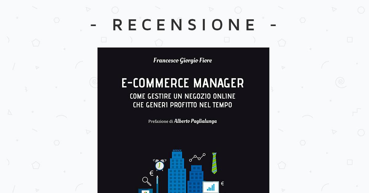 La mia personale recensione del libro E-Commerce Manager di Francesco Fiore