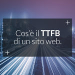 Cosa è il Time to First Byte di un sito web