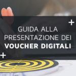 Guida alla presentazione dei Voucher Digitali
