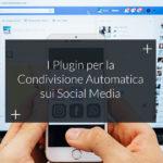 I migliori plugin WordPress per la condivisione automatica sui Social