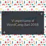 Finalmente è arrivato il WordCamp Bari 2018
